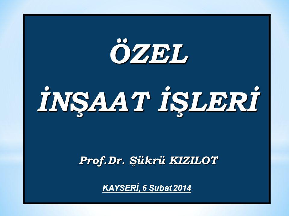 ÖZEL İNŞAAT İŞLERİ Prof.Dr. Şükrü KIZILOT KAYSERİ, 6 Şubat 2014