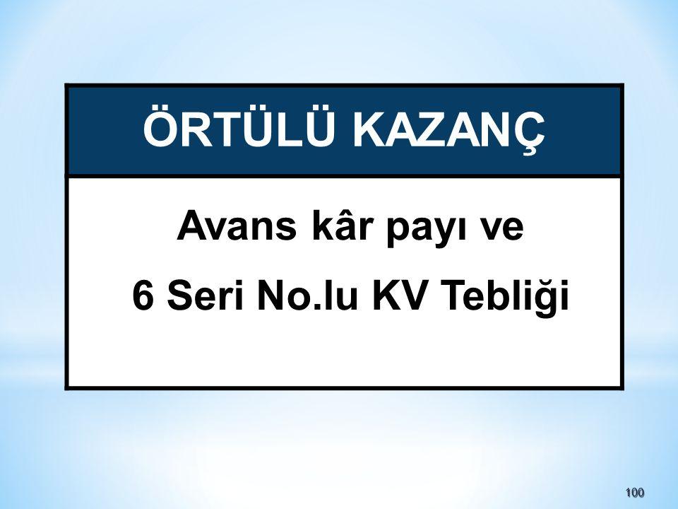 100100 ÖRTÜLÜ KAZANÇ Avans kâr payı ve 6 Seri No.lu KV Tebliği