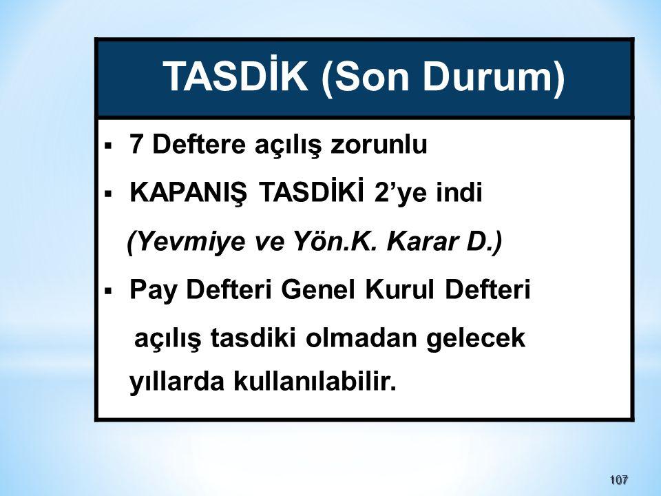 107107 TASDİK (Son Durum)  7 Deftere açılış zorunlu  KAPANIŞ TASDİKİ 2'ye indi (Yevmiye ve Yön.K.