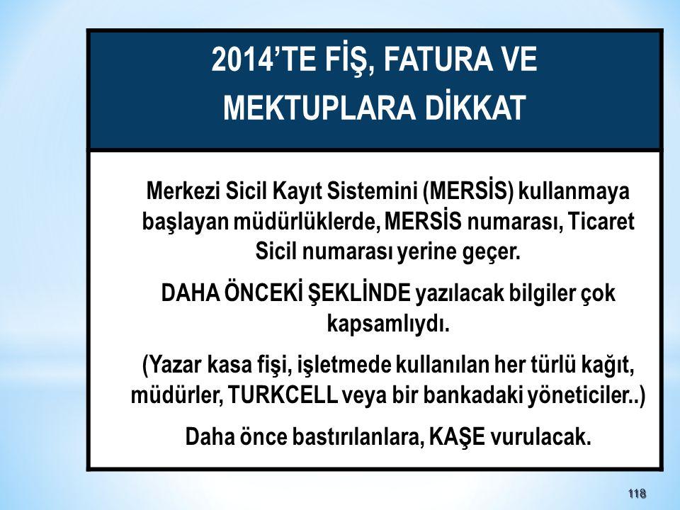 118118 2014'TE FİŞ, FATURA VE MEKTUPLARA DİKKAT Merkezi Sicil Kayıt Sistemini (MERSİS) kullanmaya başlayan müdürlüklerde, MERSİS numarası, Ticaret Sicil numarası yerine geçer.