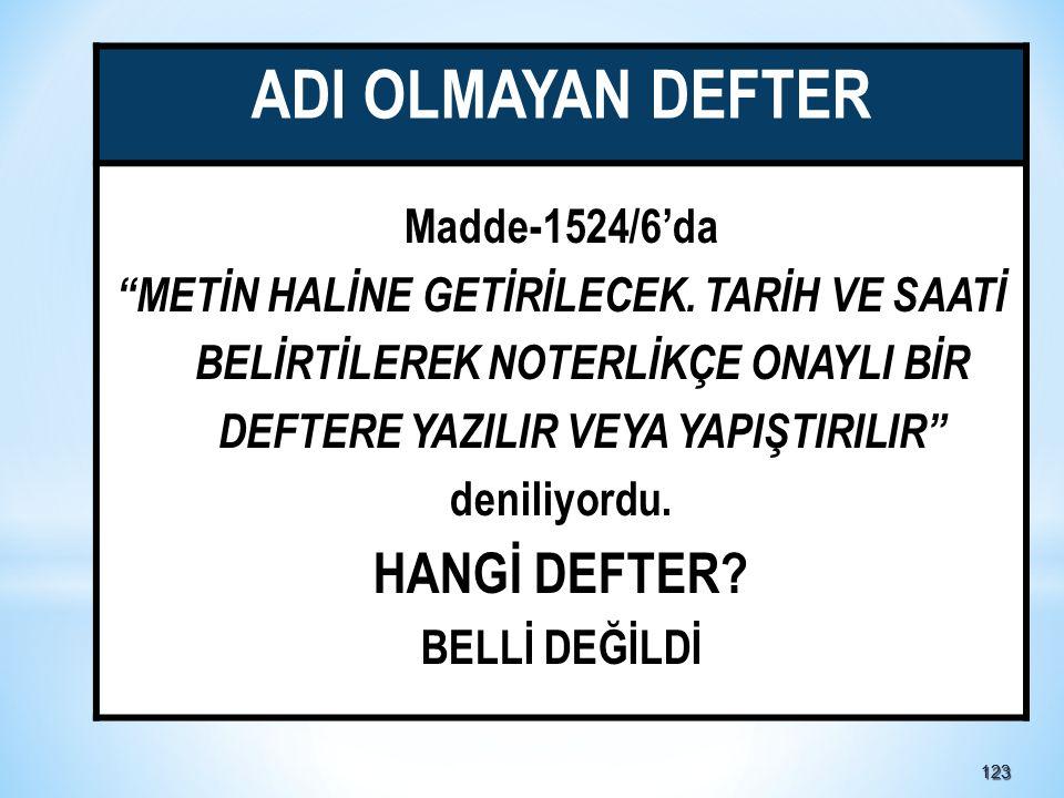 123123 ADI OLMAYAN DEFTER Madde-1524/6'da METİN HALİNE GETİRİLECEK.