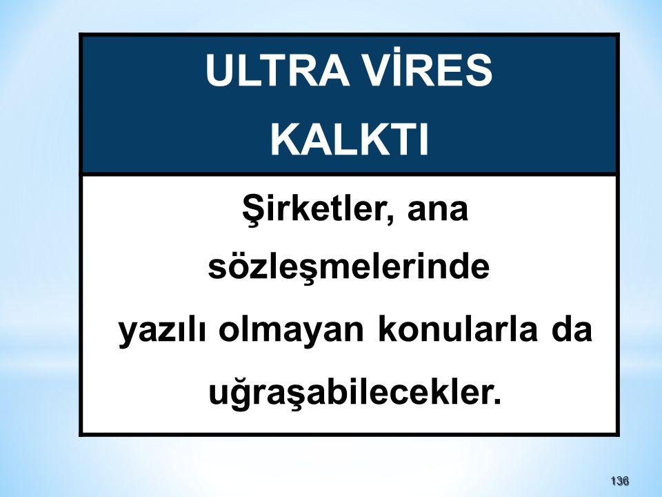 136136 ULTRA VİRES KALKTI Şirketler, ana sözleşmelerinde yazılı olmayan konularla da uğraşabilecekler.