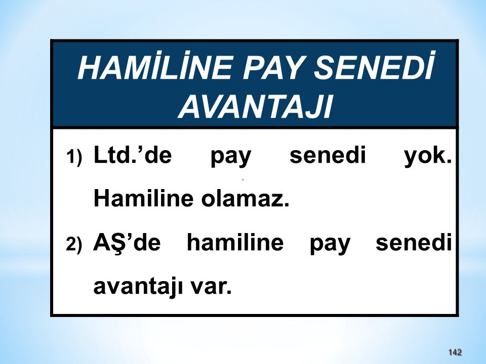 142142 HAMİLİNE PAY SENEDİ AVANTAJI 1) Ltd.'de pay senedi yok.