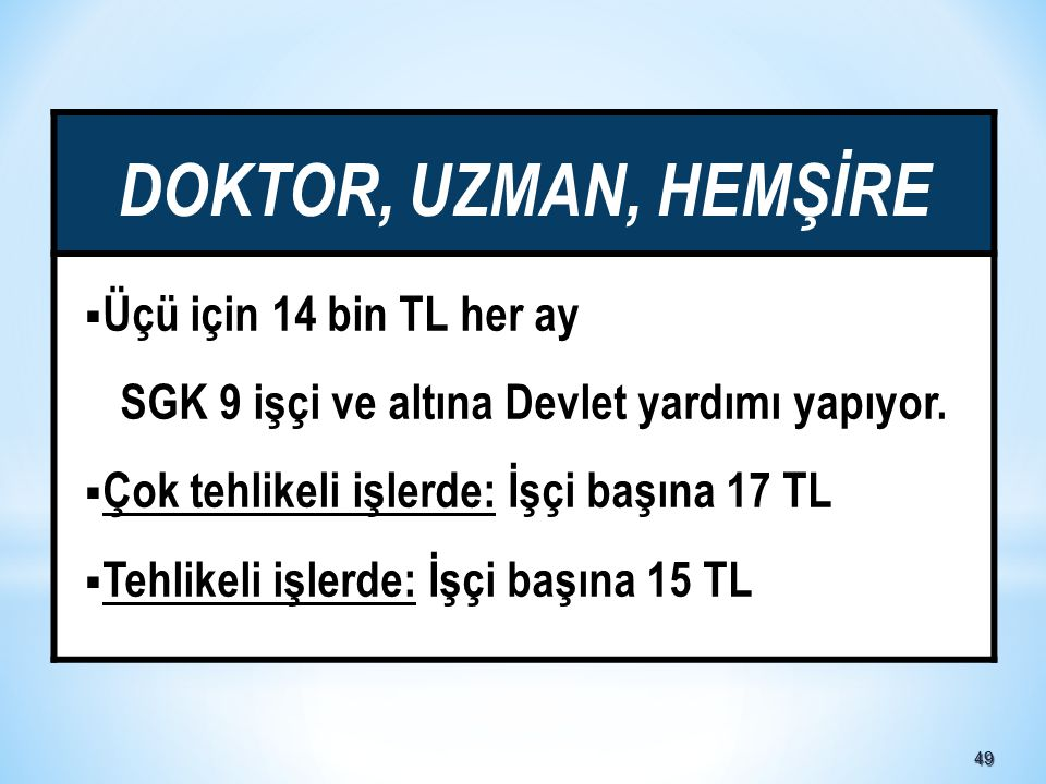 4949 DOKTOR, UZMAN, HEMŞİRE  Üçü için 14 bin TL her ay SGK 9 işçi ve altına Devlet yardımı yapıyor.