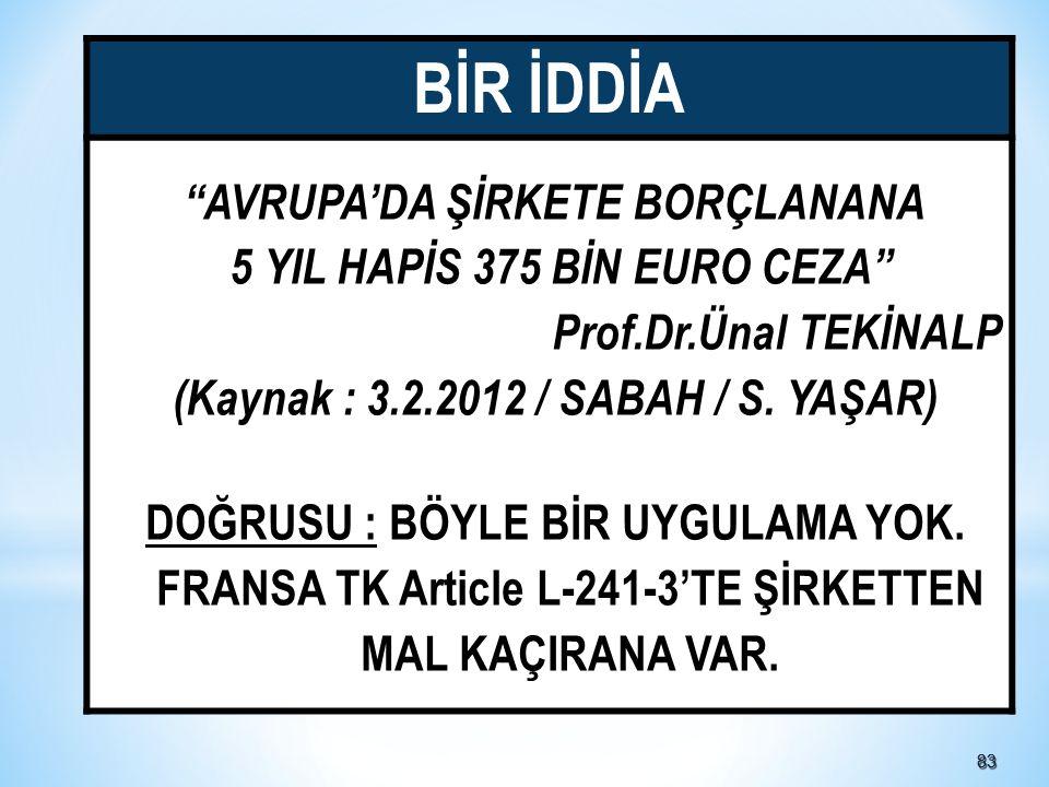 8383 BİR İDDİA AVRUPA'DA ŞİRKETE BORÇLANANA 5 YIL HAPİS 375 BİN EURO CEZA Prof.Dr.Ünal TEKİNALP (Kaynak : 3.2.2012 / SABAH / S.