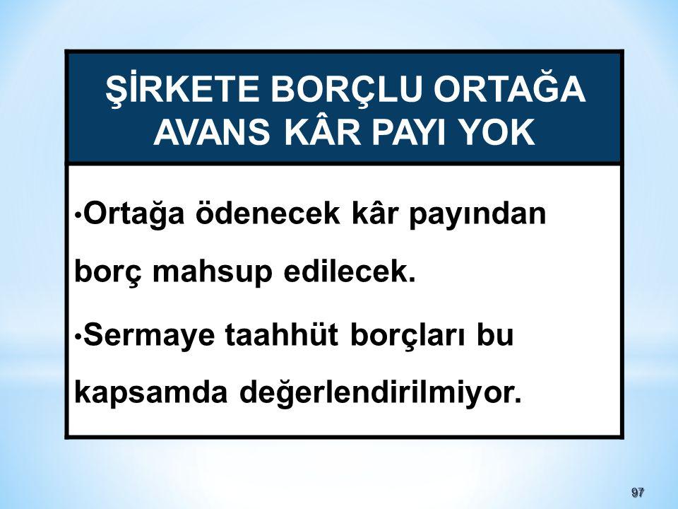 9797 ŞİRKETE BORÇLU ORTAĞA AVANS KÂR PAYI YOK • Ortağa ödenecek kâr payından borç mahsup edilecek.