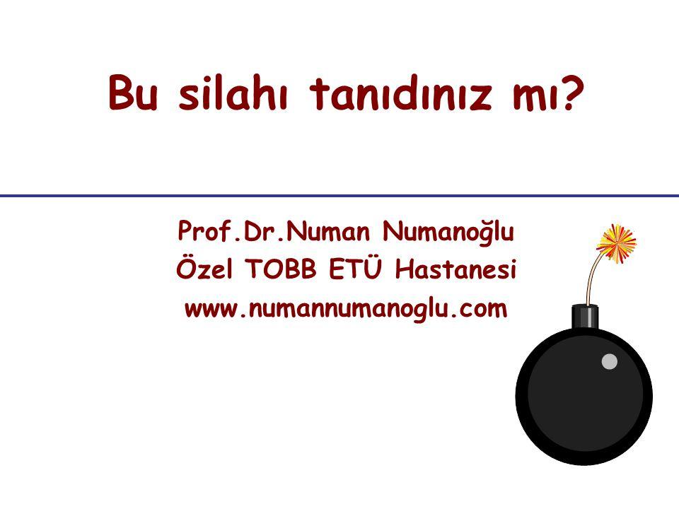Prof.Dr.Numan Numanoğlu Özel TOBB ETÜ Hastanesi www.numannumanoglu.com Bu silahı tanıdınız mı?