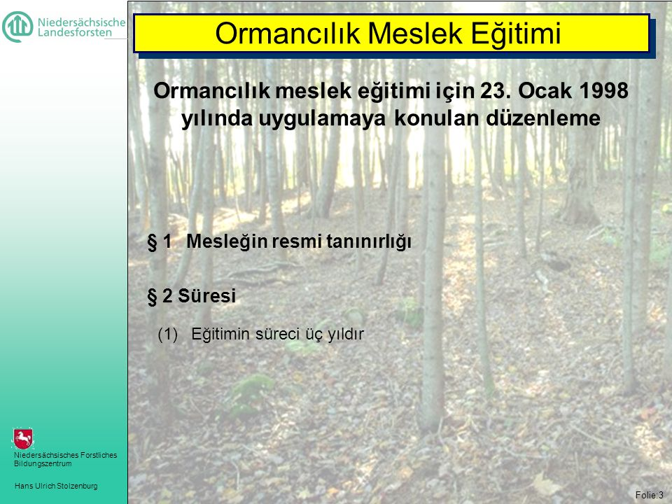 Hans Ulrich Stolzenburg Niedersächsisches Forstliches Bildungszentrum Folie:3 Ormancılık Meslek Eğitimi Ormancılık meslek eğitimi için 23.