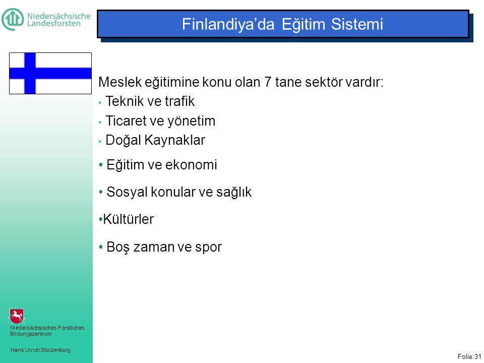 Hans Ulrich Stolzenburg Niedersächsisches Forstliches Bildungszentrum Folie:31 Meslek eğitimine konu olan 7 tane sektör vardır: • Teknik ve trafik • Ticaret ve yönetim • Doğal Kaynaklar • Eğitim ve ekonomi • Sosyal konular ve sağlık •Kültürler • Boş zaman ve spor Finlandiya'da Eğitim Sistemi
