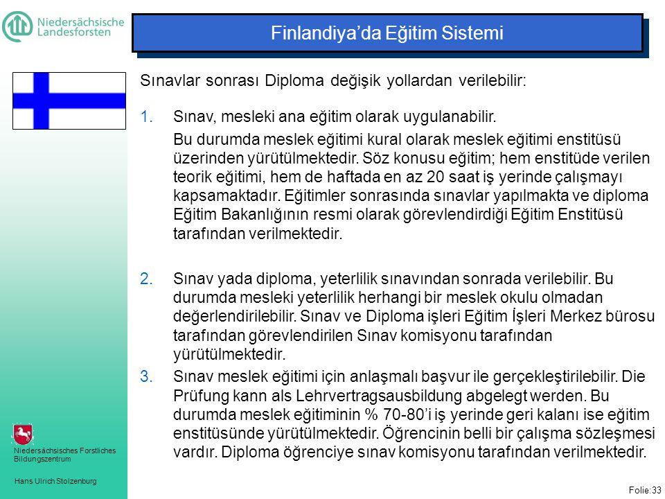 Hans Ulrich Stolzenburg Niedersächsisches Forstliches Bildungszentrum Finlandiya'da Eğitim Sistemi Sınavlar sonrası Diploma değişik yollardan verilebilir: 1.Sınav, mesleki ana eğitim olarak uygulanabilir.
