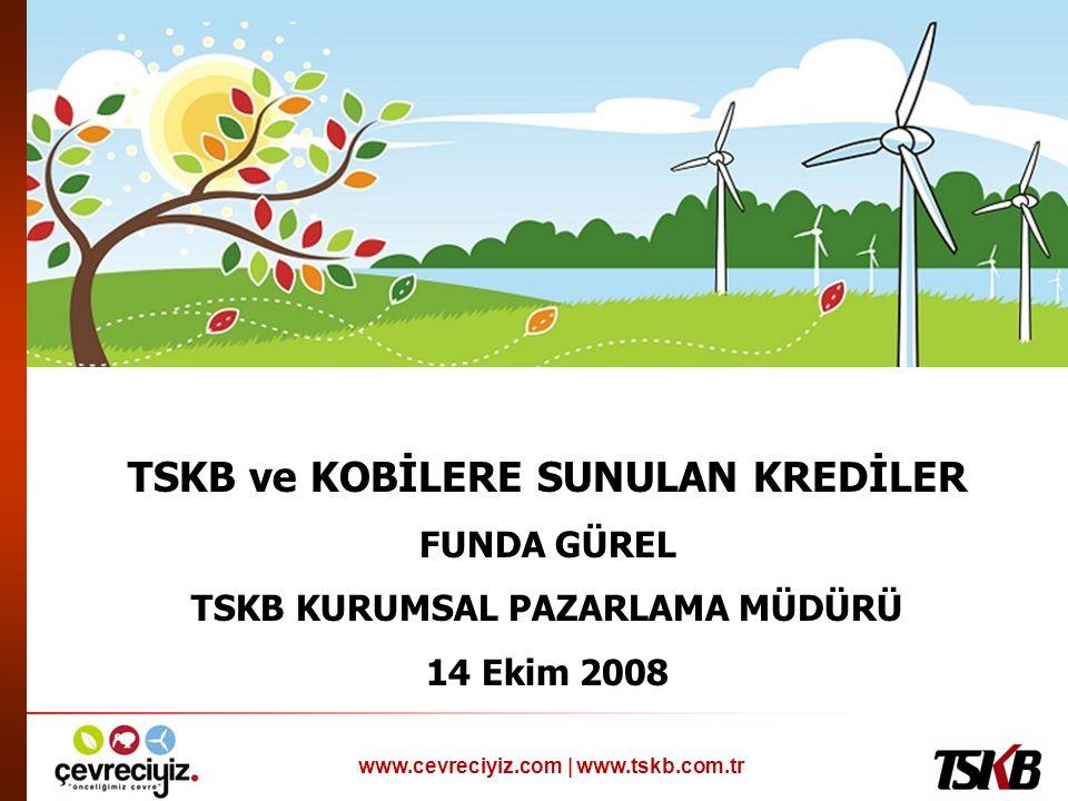 www.cevreciyiz.com   www.tskb.com.tr Dünya Bankası KOBİ Kredisi  Kredinin amacı: KOBİ'lerin yatırımlarının ve işletme sermayelerinin finansmanı.