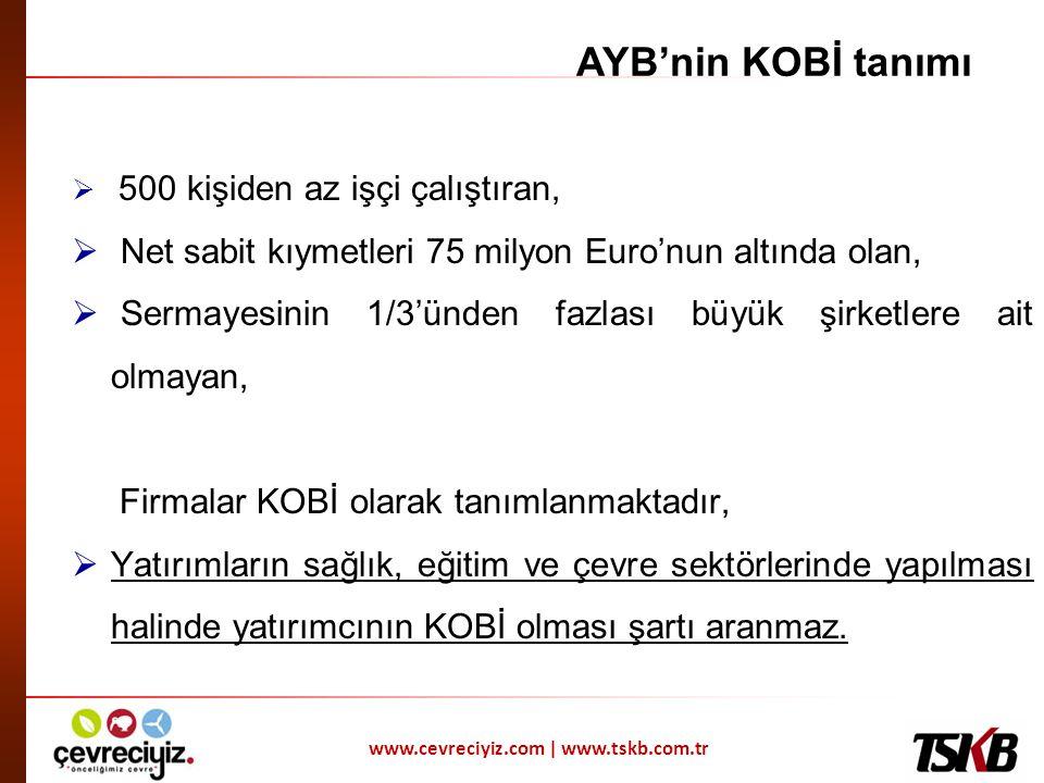 www.cevreciyiz.com | www.tskb.com.tr AYB'nin KOBİ tanımı  500 kişiden az işçi çalıştıran,  Net sabit kıymetleri 75 milyon Euro'nun altında olan,  S