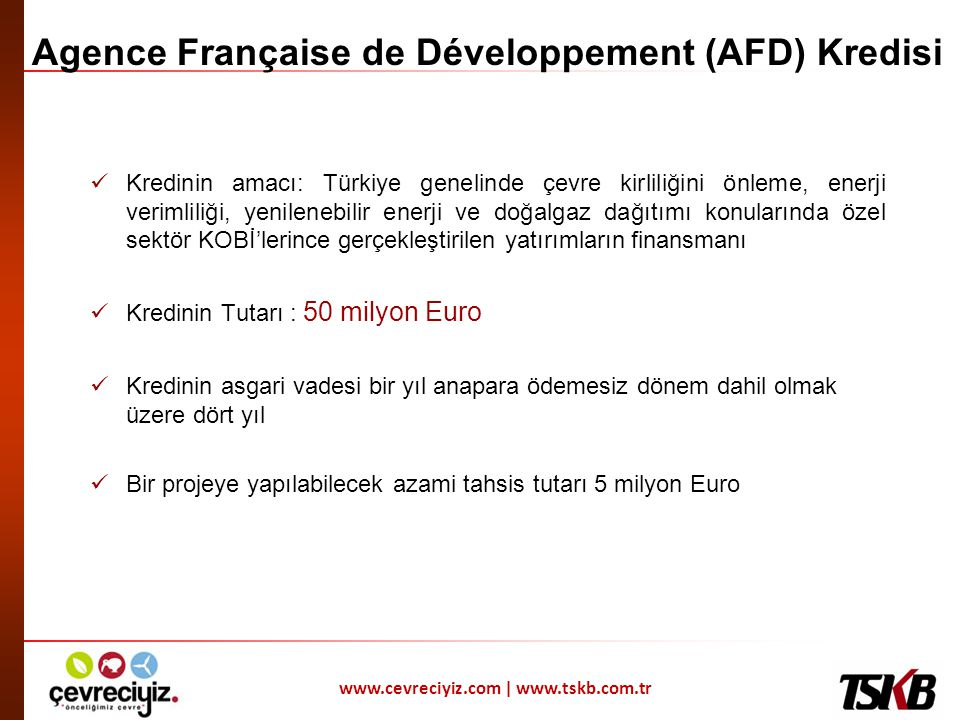 www.cevreciyiz.com | www.tskb.com.tr Agence Française de Développement (AFD) Kredisi  Kredinin amacı: Türkiye genelinde çevre kirliliğini önleme, ene