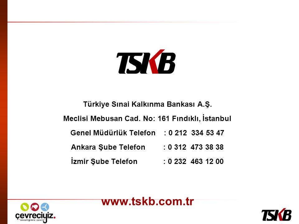 Türkiye Sınai Kalkınma Bankası A.Ş. Meclisi Mebusan Cad. No: 161 Fındıklı, İstanbul Genel Müdürlük Telefon : 0 212 334 53 47 Ankara Şube Telefon : 0 3