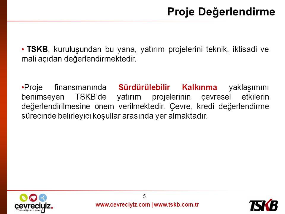 www.cevreciyiz.com | www.tskb.com.tr Proje Değerlendirme • TSKB, kuruluşundan bu yana, yatırım projelerini teknik, iktisadi ve mali açıdan değerlendir