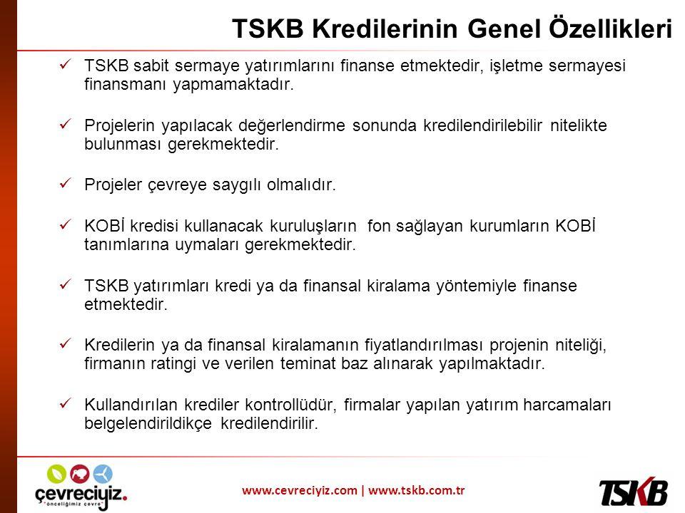 www.cevreciyiz.com | www.tskb.com.tr TSKB Kredilerinin Genel Özellikleri  TSKB sabit sermaye yatırımlarını finanse etmektedir, işletme sermayesi fina