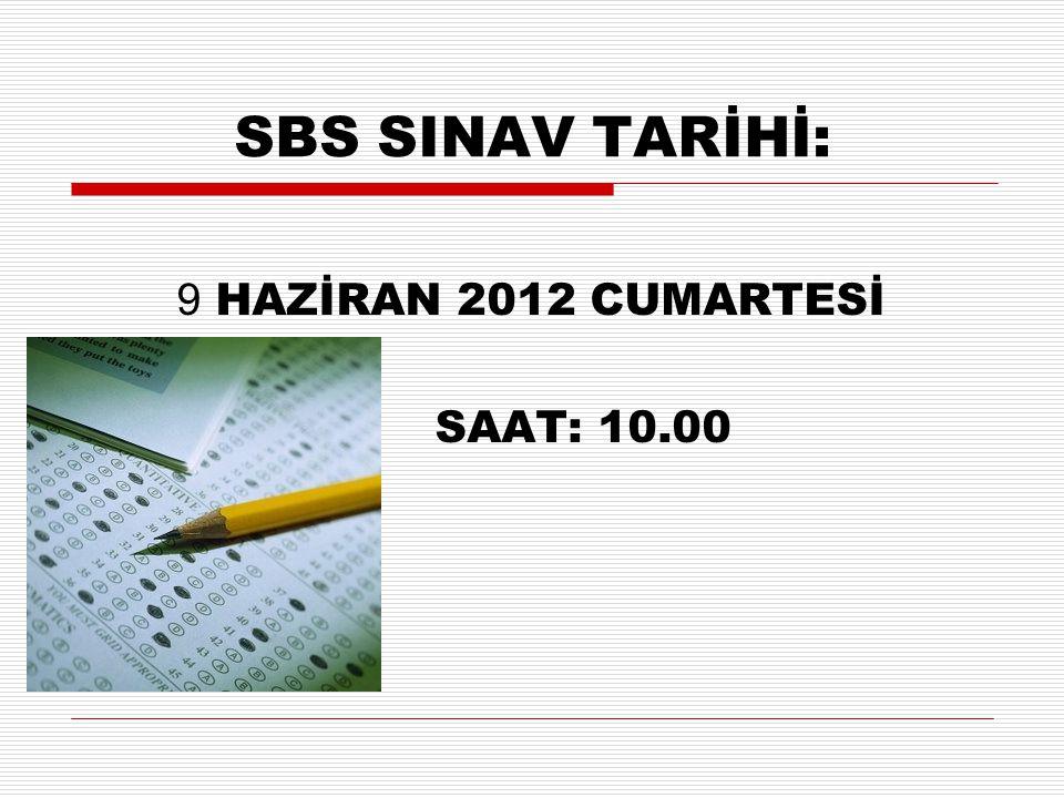 SBS SINAV TARİHİ: 9 HAZİRAN 2012 CUMARTESİ SAAT: 10.00
