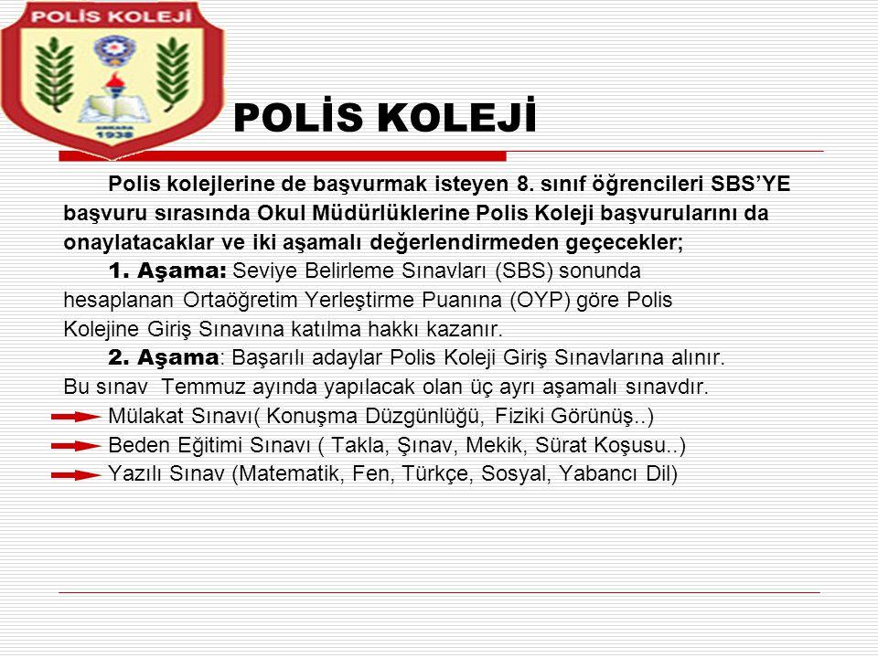 POLİS KOLEJİ Polis kolejlerine de başvurmak isteyen 8. sınıf öğrencileri SBS'YE başvuru sırasında Okul Müdürlüklerine Polis Koleji başvurularını da on