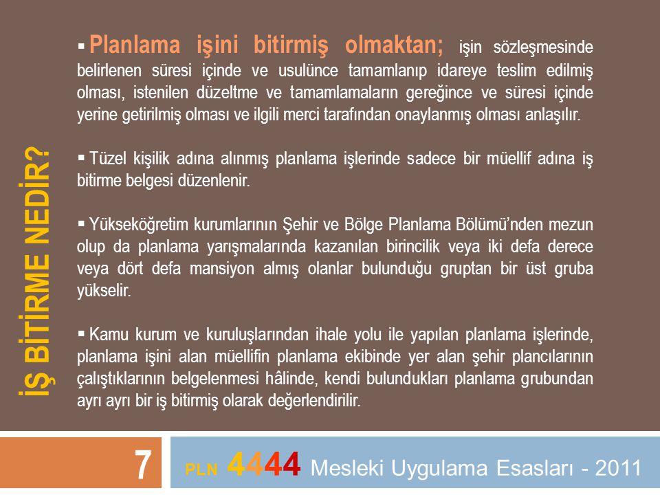 F GRUBU KARNE İÇİN… Yükseköğretim kurumlarının Şehir ve Bölge Planlama Bölümlerinden Şehir Plancısı veya Şehir ve Bölge Plancısı ünvanı ile lisans eğitimini tamamlayarak mezun olmak 8 PLN 4444 Mesleki Uygulama Esasları - 2011