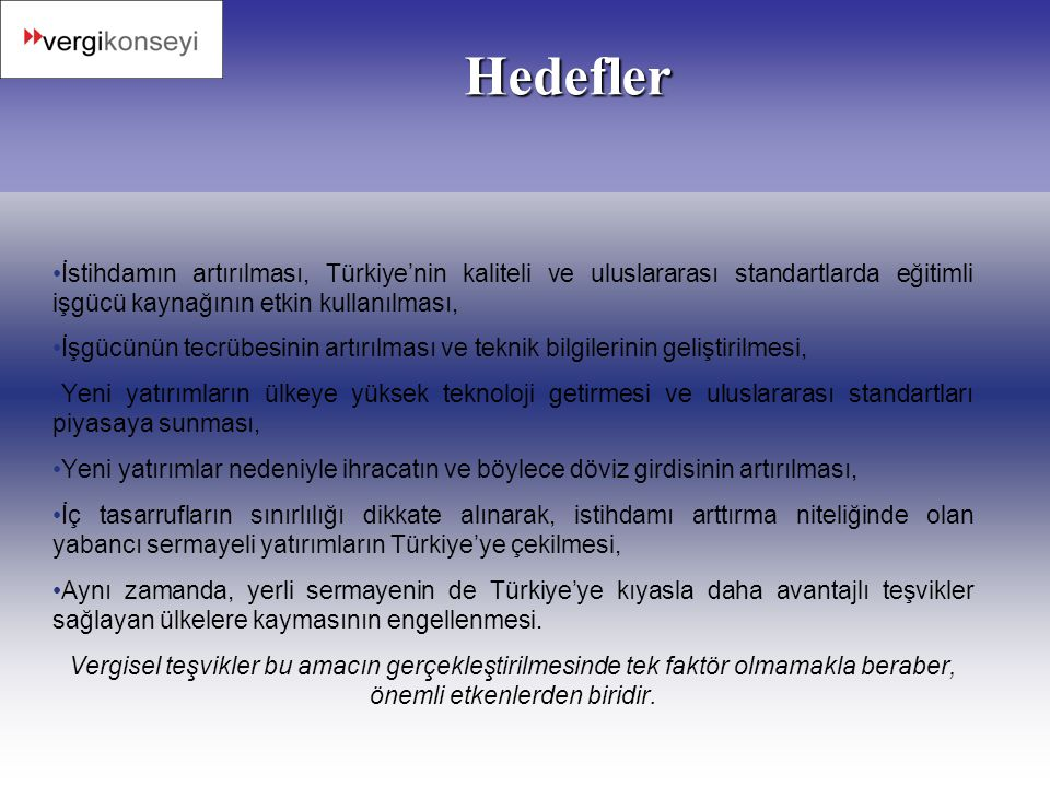 Hedefler •İstihdamın artırılması, Türkiye'nin kaliteli ve uluslararası standartlarda eğitimli işgücü kaynağının etkin kullanılması, •İşgücünün tecrübe