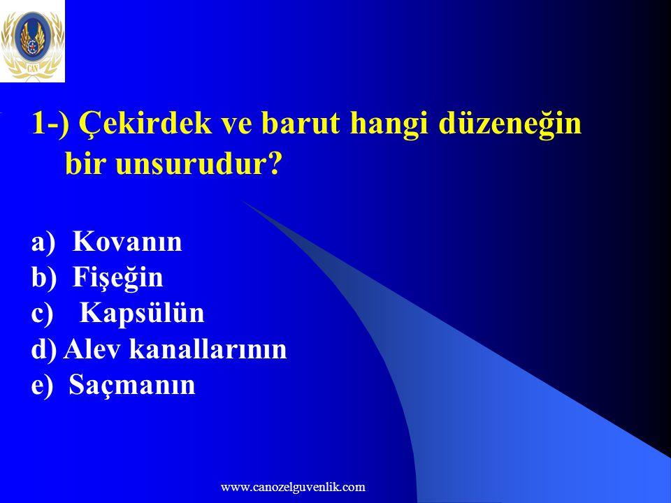 www.canozelguvenlik.com 1-) Çekirdek ve barut hangi düzeneğin bir unsurudur.