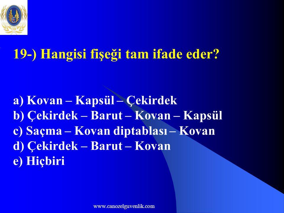 www.canozelguvenlik.com 19-) Hangisi fişeği tam ifade eder? a) Kovan – Kapsül – Çekirdek b) Çekirdek – Barut – Kovan – Kapsül c) Saçma – Kovan diptabl