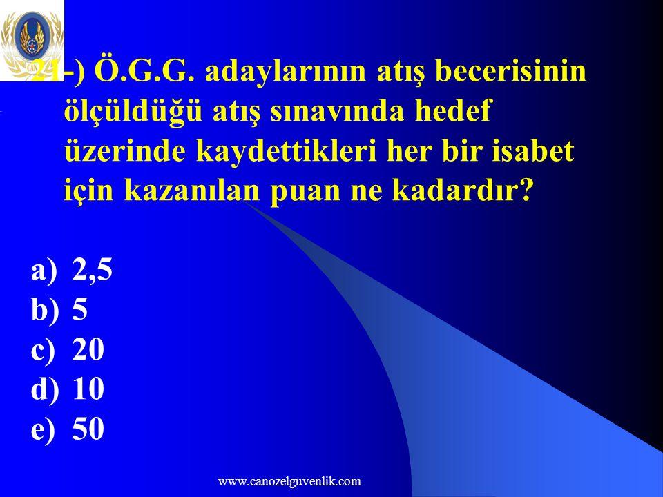 www.canozelguvenlik.com 21-) Ö.G.G. adaylarının atış becerisinin ölçüldüğü atış sınavında hedef üzerinde kaydettikleri her bir isabet için kazanılan p