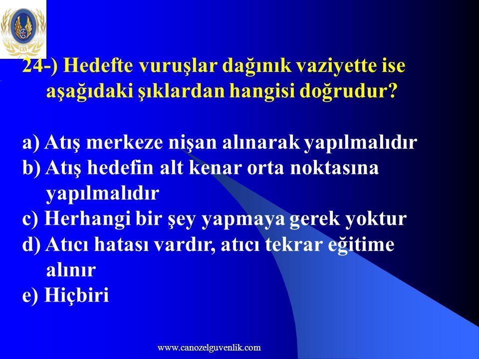 www.canozelguvenlik.com 24-) Hedefte vuruşlar dağınık vaziyette ise aşağıdaki şıklardan hangisi doğrudur.