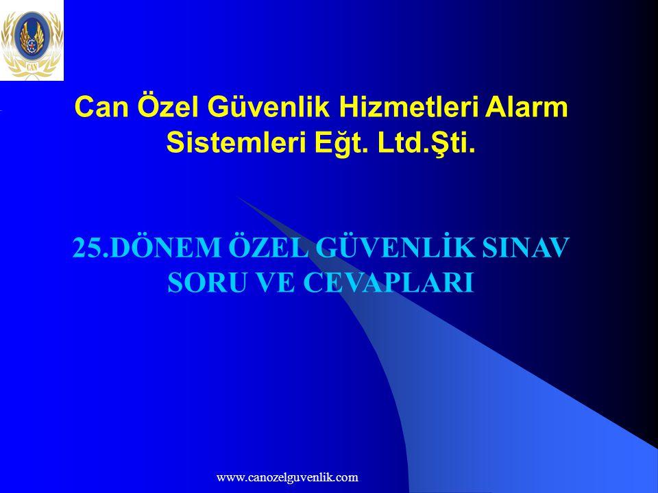www.canozelguvenlik.com Can Özel Güvenlik Hizmetleri Alarm Sistemleri Eğt. Ltd.Şti. 25.DÖNEM ÖZEL GÜVENLİK SINAV SORU VE CEVAPLARI