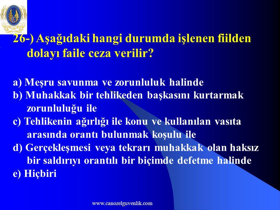 www.canozelguvenlik.com 26-) Aşağıdaki hangi durumda işlenen fiilden dolayı faile ceza verilir? a) Meşru savunma ve zorunluluk halinde b) Muhakkak bir