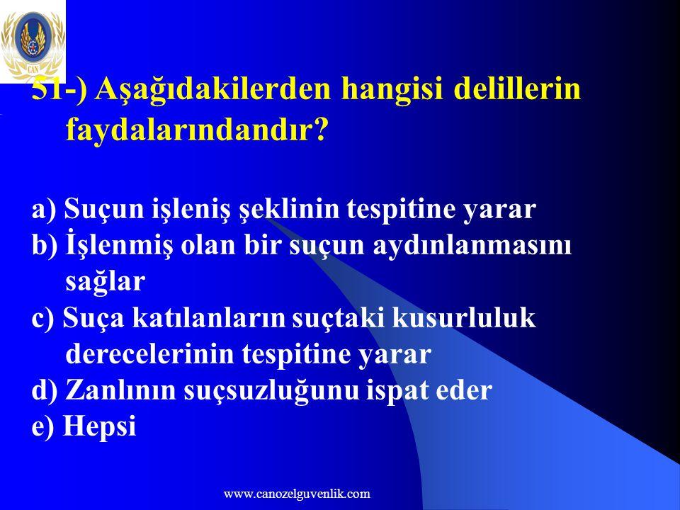 www.canozelguvenlik.com 51-) Aşağıdakilerden hangisi delillerin faydalarındandır? a) Suçun işleniş şeklinin tespitine yarar b) İşlenmiş olan bir suçun
