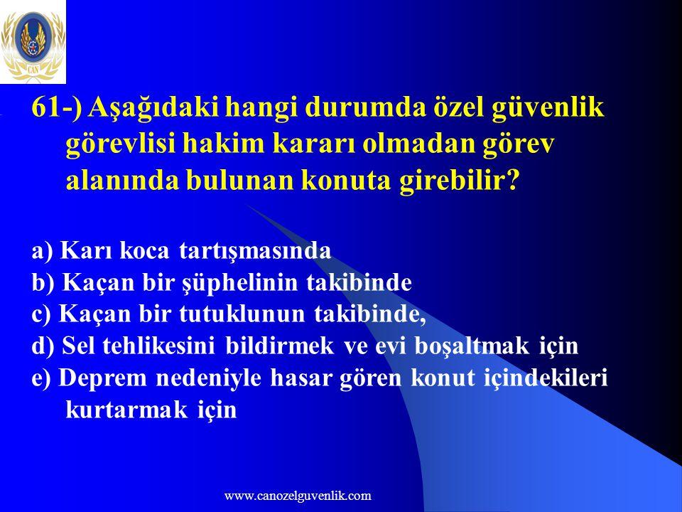 www.canozelguvenlik.com 61-) Aşağıdaki hangi durumda özel güvenlik görevlisi hakim kararı olmadan görev alanında bulunan konuta girebilir? a) Karı koc