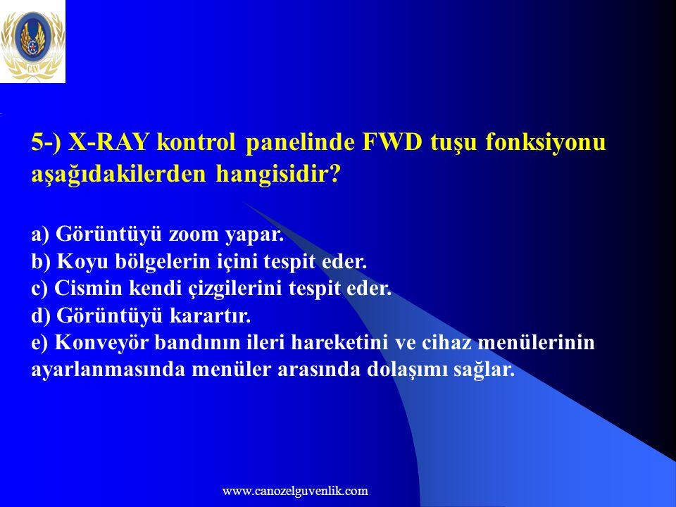 www.canozelguvenlik.com 5-) X-RAY kontrol panelinde FWD tuşu fonksiyonu aşağıdakilerden hangisidir? a) Görüntüyü zoom yapar. b) Koyu bölgelerin içini