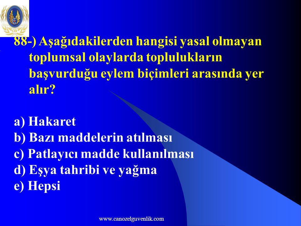 www.canozelguvenlik.com 88-) Aşağıdakilerden hangisi yasal olmayan toplumsal olaylarda toplulukların başvurduğu eylem biçimleri arasında yer alır.