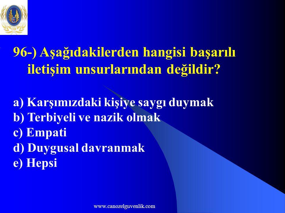 www.canozelguvenlik.com 96-) Aşağıdakilerden hangisi başarılı iletişim unsurlarından değildir? a) Karşımızdaki kişiye saygı duymak b) Terbiyeli ve naz