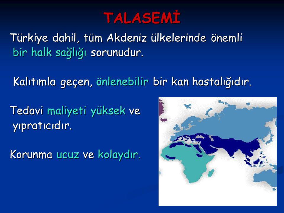 TALASEMİ Türkiye dahil, tüm Akdeniz ülkelerinde önemli Türkiye dahil, tüm Akdeniz ülkelerinde önemli bir halk sağlığı sorunudur.