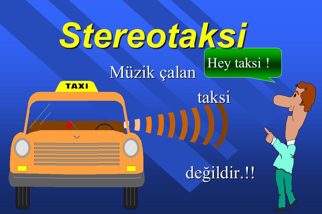 Stereotaksi Hey taksi ! Müzik çalan taksi taksi değildir.!! değildir.!!