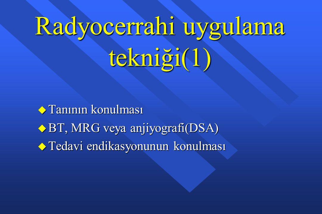 Radyocerrahi uygulama tekniği(1) u Tanının konulması u BT, MRG veya anjiyografi(DSA) u Tedavi endikasyonunun konulması