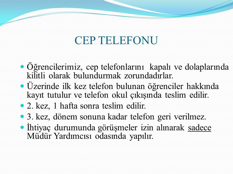 CEP TELEFONU  Öğrencilerimiz, cep telefonlarını kapalı ve dolaplarında kilitli olarak bulundurmak zorundadırlar.  Üzerinde ilk kez telefon bulunan ö