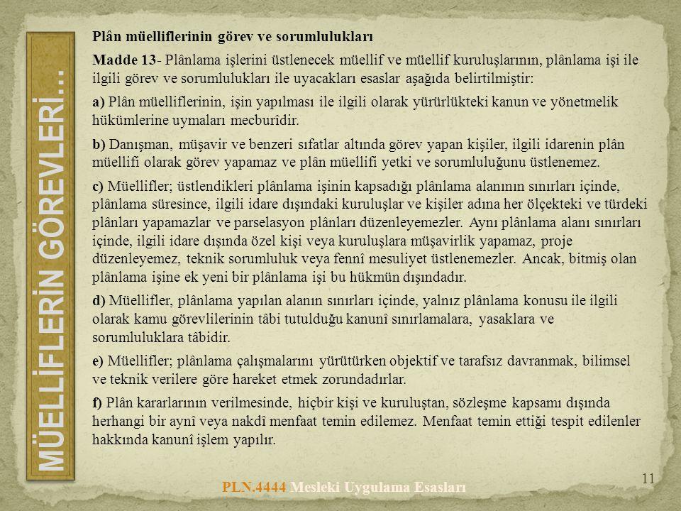 PLN.4444 Mesleki Uygulama Esasları 11 Plân müelliflerinin görev ve sorumlulukları Madde 13- Plânlama işlerini üstlenecek müellif ve müellif kuruluşlar