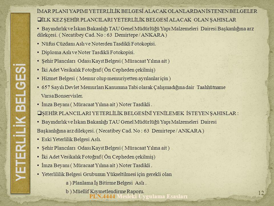 PLN.4444 Mesleki Uygulama Esasları 12 İMAR PLANI YAPIMI YETERLİLİK BELGESİ ALACAK OLANLARDAN İSTENEN BELGELER  İLK KEZ ŞEHİR PLANCILARI YETERLİLİK BE