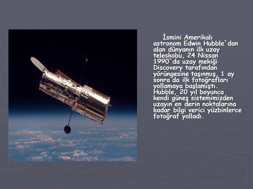 İsmini Amerikalı astronom Edwin Hubble`dan alan dünyanın ilk uzay teleskobu, 24 Nissan 1990`da uzay mekiği Discovery tarafından yörüngesine taşınmış,