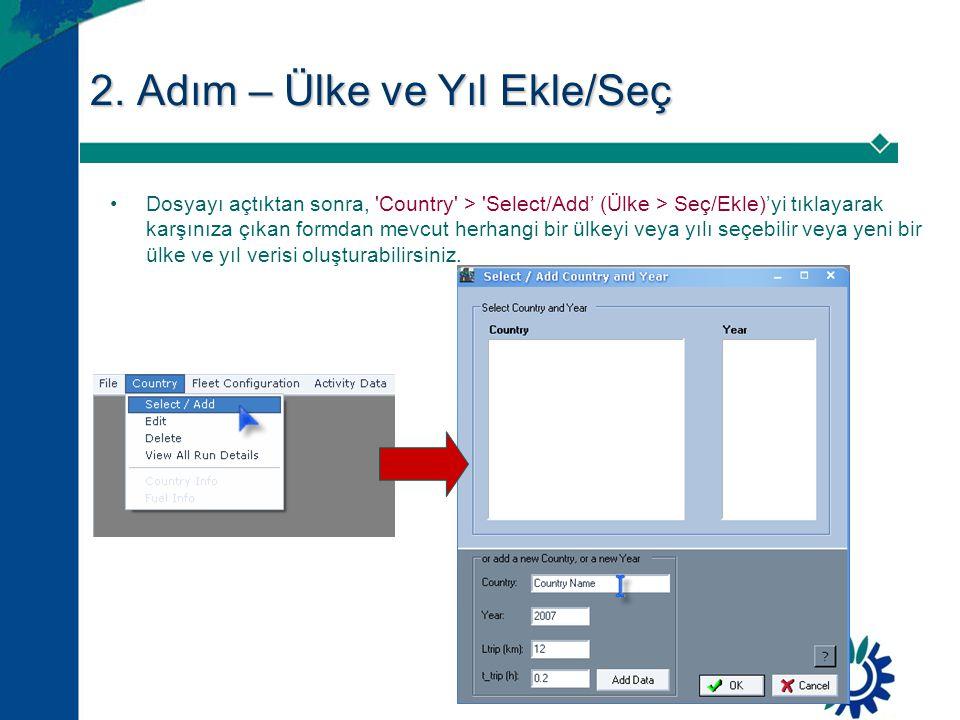 2. Adım – Ülke ve Yıl Ekle/Seç •Dosyayı açtıktan sonra, 'Country' > 'Select/Add' (Ülke > Seç/Ekle)'yi tıklayarak karşınıza çıkan formdan mevcut herhan