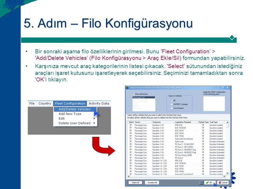 5. Adım – Filo Konfigürasyonu •Bir sonraki aşama filo özelliklerinin girilmesi. Bunu 'Fleet Configuration' > 'Add/Delete Vehicles' (Filo Konfigürasyon