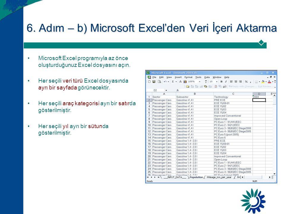 6. Adım – b) Microsoft Excel'den Veri İçeri Aktarma •Microsoft Excel programıyla az önce oluşturduğunuz Excel dosyasını açın. •Her seçili veri türü Ex