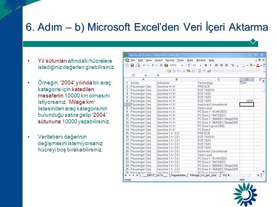6. Adım – b) Microsoft Excel'den Veri İçeri Aktarma •Yıl sütunları altındaki hücrelere istediğiniz değerleri girebilirsiniz. •Örneğin, '2004' yılında