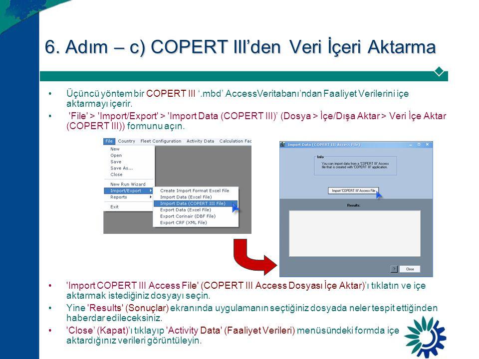 6. Adım – c) COPERT III'den Veri İçeri Aktarma •Üçüncü yöntem bir COPERT III '.mbd' AccessVeritabanı'ndan Faaliyet Verilerini içe aktarmayı içerir. •