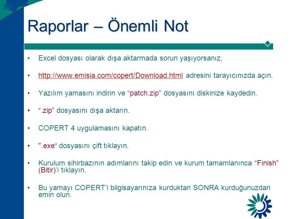 Raporlar – Önemli Not •Excel dosyası olarak dışa aktarmada sorun yaşıyorsanız, •http://www.emisia.com/copert/Download.html adresini tarayıcınızda açın.http://www.emisia.com/copert/Download.html •Yazılım yamasını indirin ve patch.zip dosyasını diskinize kaydedin.
