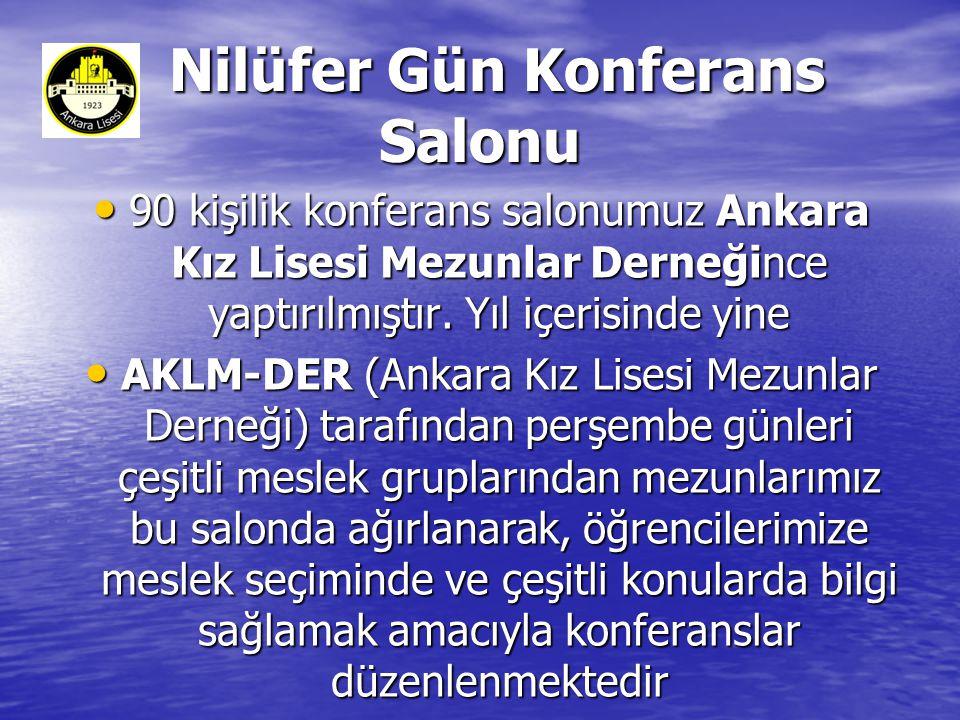 Nilüfer Gün Konferans Salonu Nilüfer Gün Konferans Salonu • 90 kişilik konferans salonumuz Ankara Kız Lisesi Mezunlar Derneğince yaptırılmıştır.