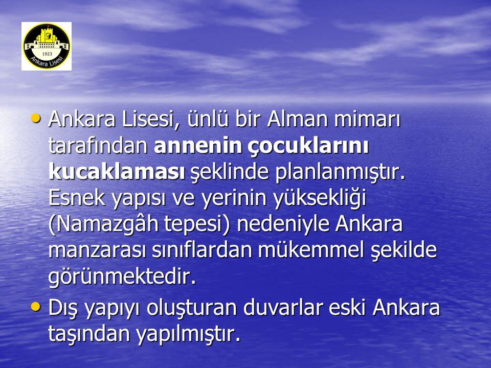• Ankara Lisesi, ünlü bir Alman mimarı tarafından annenin çocuklarını kucaklaması şeklinde planlanmıştır.